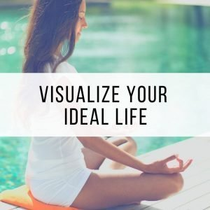 Visualize Your Ideal Life