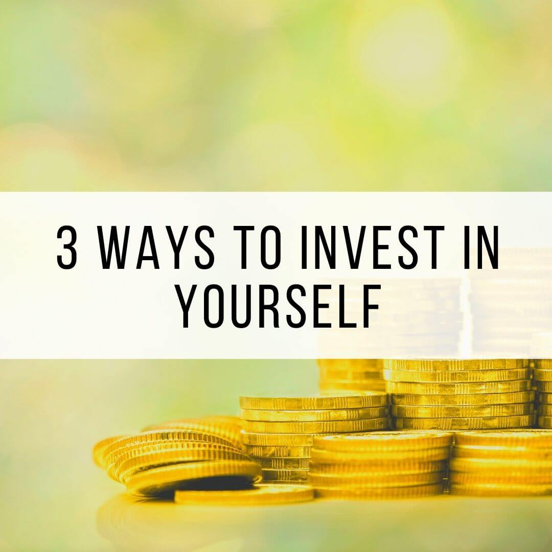 3 Ways To Invest In Yourself: Personal Development Strategies