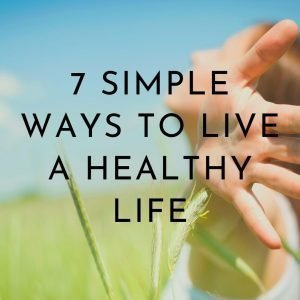 7 Simple Ways to Live a Healthy Life